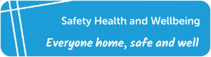 Safety Health and Wellbeing Everyone home, safe and well